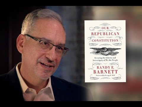 "Randy Barnett: Increasing Freedom Through ""Our Republican Constitution"""