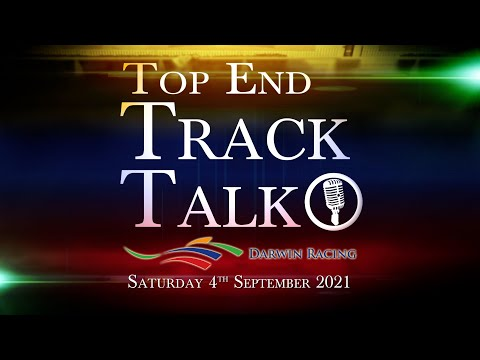 Top End Track Talk EP116 04 09 21