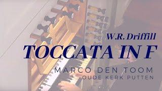 Toccata in f, W.R. Driffill | MARCO DEN TOOM, Bätz/Witte-orgel Putten