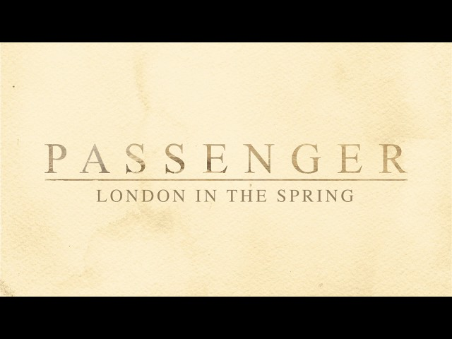 Passenger | London In The Spring (Official Lyric Video)