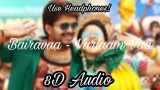 Bairavaa - Varlaam Varlaam Vaa | 8D Audio | Vijay, Keerthy Suresh | Santhosh Narayanan
