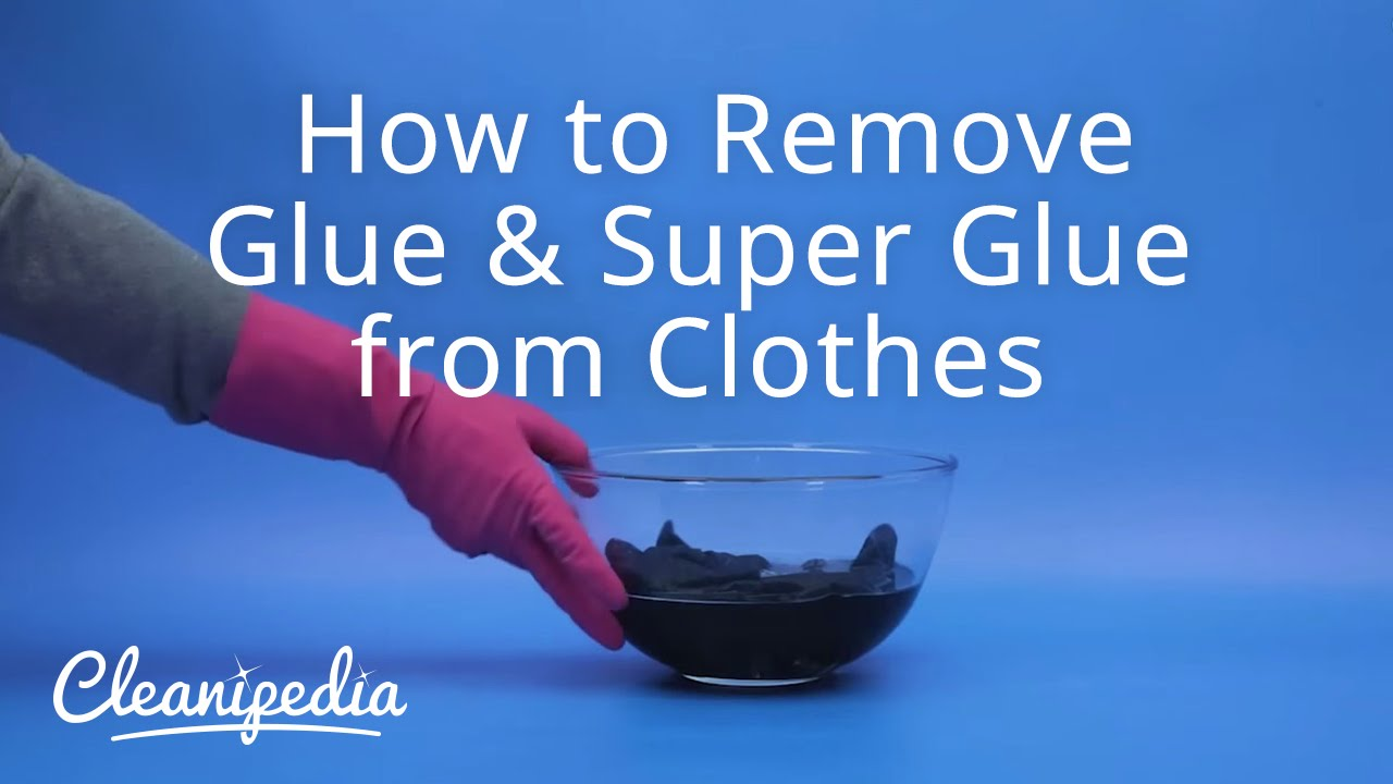 how to remove glue & super glue from clothes | cleanipedia
