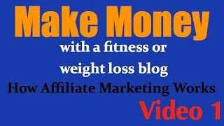 Make Money From A Fitness Or Weight Loss Blog - Video 1