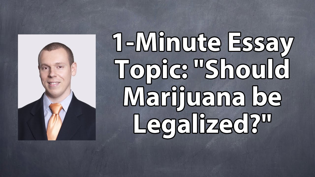 one minute essay topic should marijuana be legalized one minute essay topic should marijuana be legalized