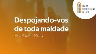 Despojando-vos de toda maldade - Rev. Robert Mota