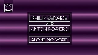 Philip George & Anton Powers - Alone No More (Radio Edit)