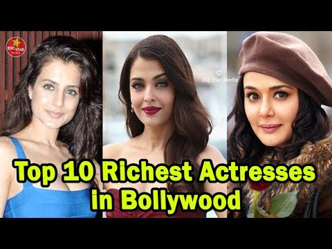 Top 10 Richest Bollywood Actresses In 2018