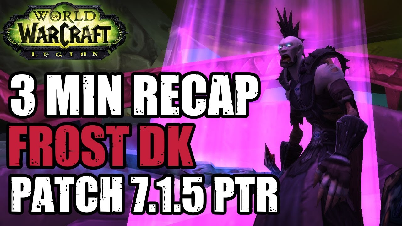 Quick 7 1 5 Frost Dk Recap Frost Death Knight Class Changes Youtube