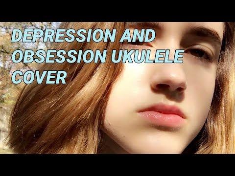 DEPRESSION AND OBSESSION UKULELE COVER