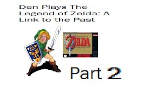Part 2: Den Plays The Legend of Zelda: A Link to the Past