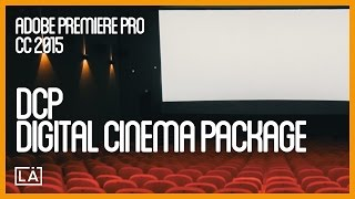 DCP Digital Cinema Package con Adobe Premiere Pro CC 2015