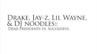 drake, jay z, lil wayne, & dj noodles :: dead presidents vs successful