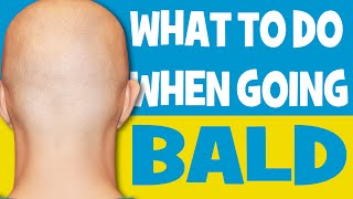 What to do when going bald ( men's fashion advice )