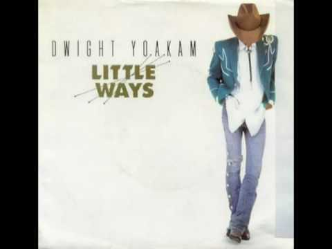 Dwight Yoakam - Little Ways