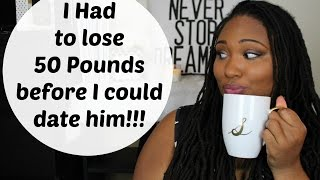 Ask Shay| I had to Lose 50 Pounds to Date Him
