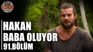 Hakan'ın Baba Olma Efsanesi | 91. Bölüm | Survivor Panorama 2018
