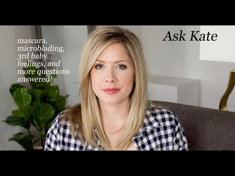 Ask Kate (from micro blading to fears about the 3rd baby!)