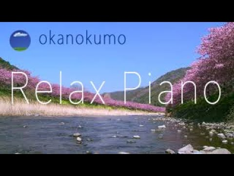 relaxing-piano-music-with-river-sounds〜chillout-,soothing〜癒しのピアノ,sakura,さくら,桜,