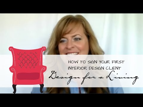 Design for a Living: Learn How to Sign Your First Interior Design Client and Make Them LOVE You!