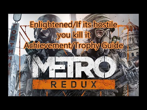 "Metro 2033 Redux. ""Enlightened"" and ""If its hostile you kill it"" Achievement/Trophy guide"