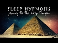 Sleep Hypnosis: Journey To The Sleep Temples Of Ancient Egypt