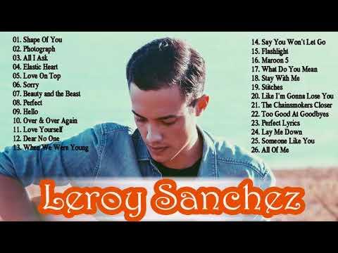 Top Music Cover Leroy Sanchez || Best Playlist Cover Songs Of Leroy Sanchez
