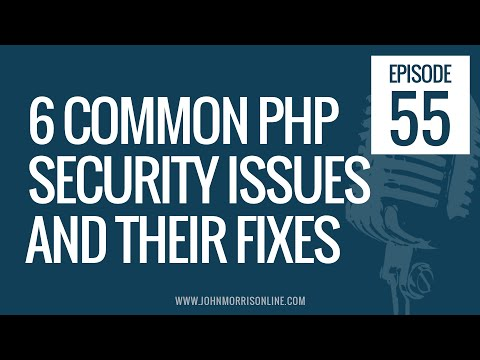 JMS055: 6 Common PHP Security Issues and Their Fixes And More