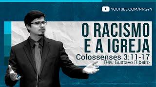 O Racismo e a Igreja - Colossenses 3:11-17 | Rev. Gustavo Ribeiro