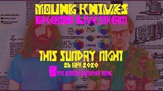 YoungKnives Live Stream Apr 26, 2020
