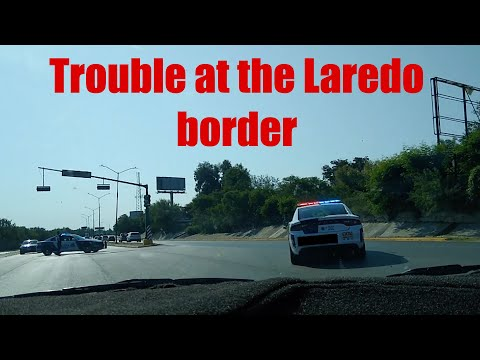 Laredo border crossing trouble, police