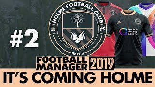 HOLME FC FM19   Part 2   OUR FIRST MATCH   Football Manager 2019