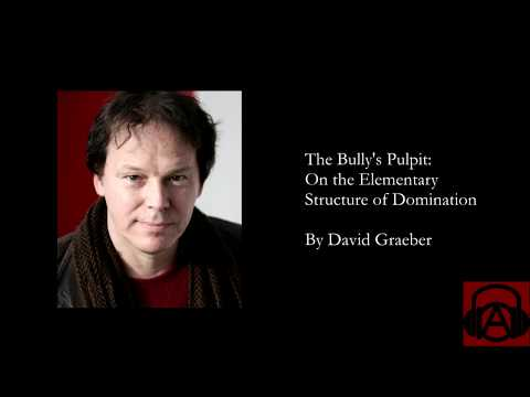David Graeber - The Bully's Pulpit: On the Elementary Structure of Domination