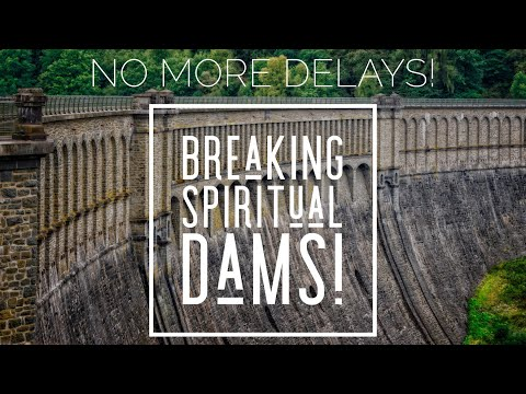 """No more delay!"" Breaking Spiritual dams."