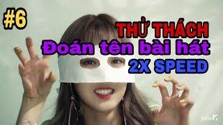 Kpop Challenge #6: Đoán tên bài hát được tua nhanh x2