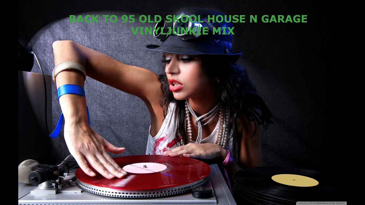 Back to 95 old skool house n garage vinyljunkie mix for Old skool house music