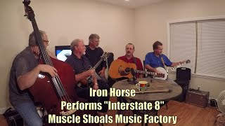 """Interstate 8"" Iron Horse LIVE on Muscle Shoals Music Factory"