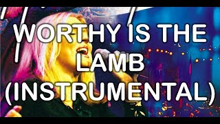 Worthy Is The Lamb (Instrumental) - You Are my World (Instrumentals) - Hillsong