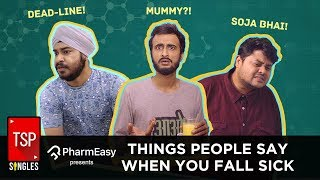 TSP Singles || Things People Say When You Fall Sick
