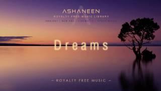 ASHANEEN - Dreams (Royalty Free Music)