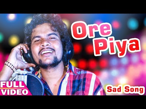 Ore Piya - Odia New Sad Song - PK - Studio Version - HD