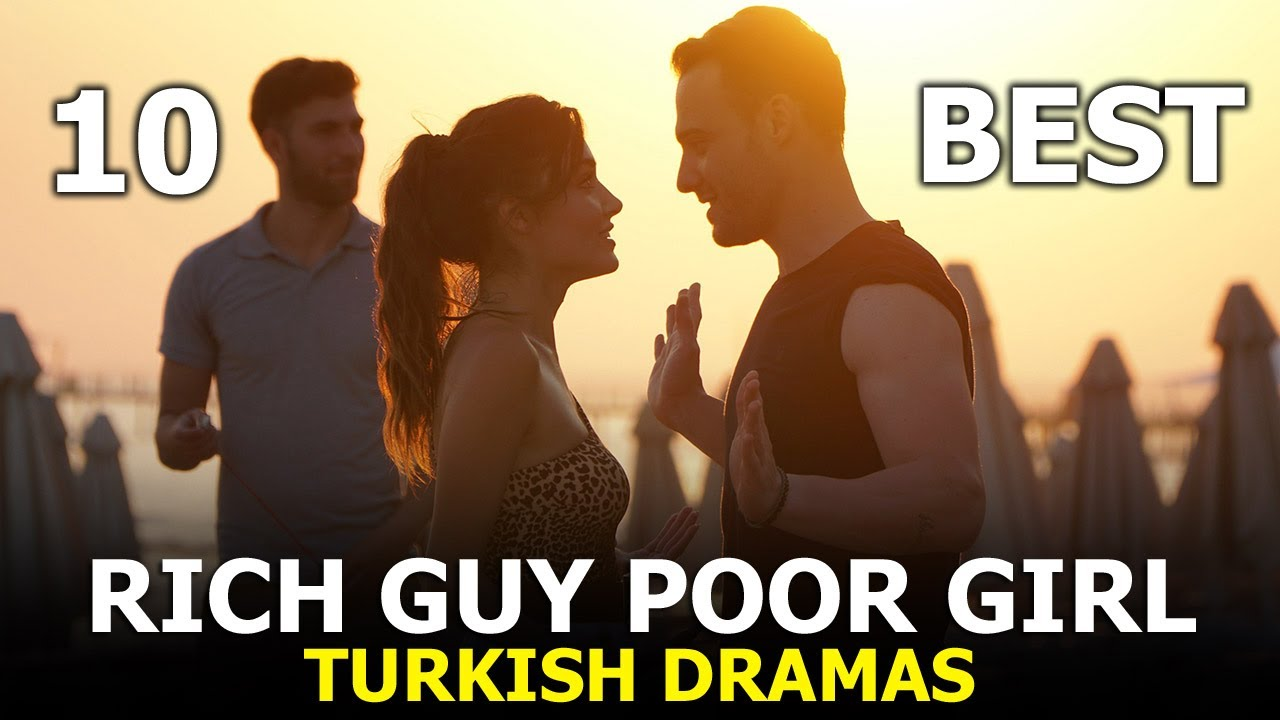 10 Best Rich Guy Poor Girl Turkish Dramas - You Must Watch