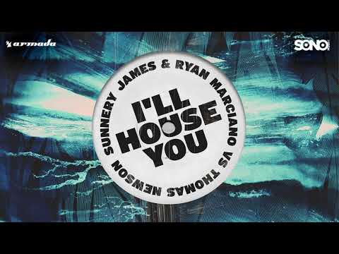 I'll House You - Sunnery James & Ryan Marciano and Thomas Newson