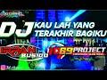 DJ KAU YANG TERAKHIR BAGIKU by DJ IRPAN BUSHIDO 69 PROJECT TERBARU.