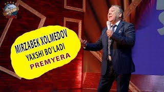 Mirzabek Xolmedov 2018 - Yaxshi bo`ladi PRЕMYERA