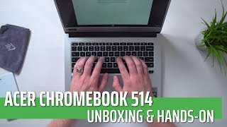 Acer Chromebook 514 Unboxing & Hands-On