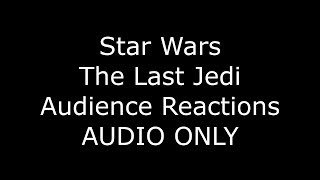 Star Wars The Last Jedi Audience Reactions AUDIO ONLY