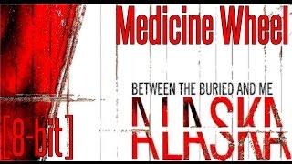 Between the Buried and Me - Medicine Wheel [8-bit]