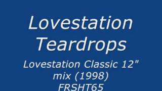 "Lovestation - Teardrops - (Lovestation Classic 12"" mix)"