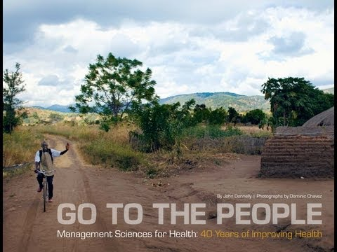 Go to the People - Management Sciences for Health: 40 Years of Improving Health