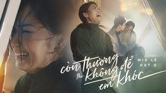 Còn Thương Thì Không Để Em Khóc - Miu Lê x Đạt G x Karik | Official MV